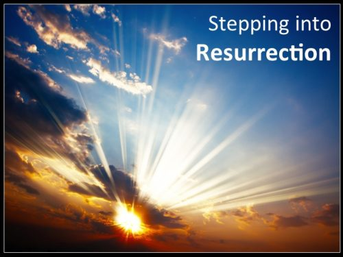 Stepping into Resurrection