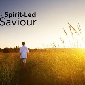 OUR SPIRIT-LED SAVIOUR: A Life of Freedom