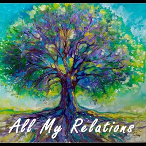 All My Relations: Mitákuye Oyás'iŋ